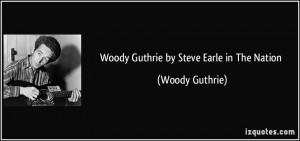 Woody Guthrie by Steve Earle in The Nation - Woody Guthrie