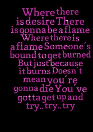Quotes Picture: where there is desire there is gonna be a flame where ...
