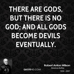 ... -anton-wilson-robert-anton-wilson-there-are-gods-but-there-is.jpg