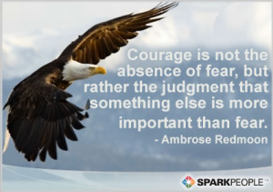 Motivational Quote - Courage is not the absence of fear, but rather ...