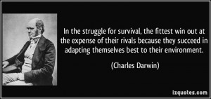 In the struggle for survival, the fittest win out at the expense of ...