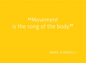 "Movement is the song of the body."" (Vanda Scaravelli)"