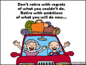 26) Don't retire with regrets of what you couldn't do. Retire with ...