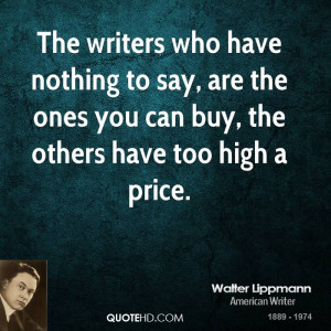 The writers who have nothing to say, are the ones you can buy, the ...