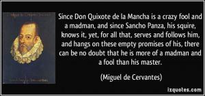 Since Don Quixote de la Mancha is a crazy fool and a madman, and since ...