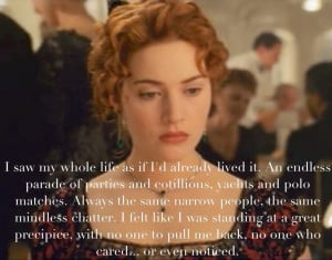 Titanic quote. Rose says this right before she runs off and tries to ...