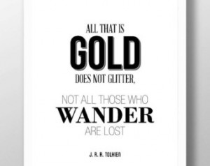 Not Glitter N ot All Those Who Wander Are Lost J.R.R. Tolkien Quote ...