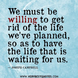Great life quotes living life quotes get rid of the life weve planned