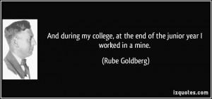 ... , at the end of the junior year I worked in a mine. - Rube Goldberg