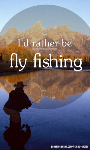 rather be fly fishing too! #fishing #quote #quoteoftheday