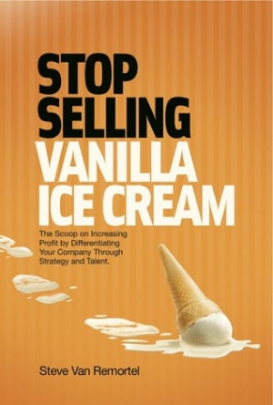 Stop Selling Vanilla Ice Cream: The Scoop on Increasing Profit by ...