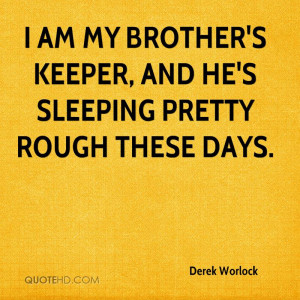 am my brother's keeper, and he's sleeping pretty rough these days.