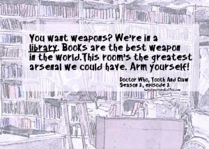 Libraries Are The Best Weapon | Doctor Who #quotes