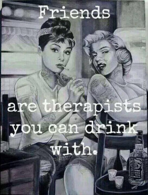 funny pictures friends are therapists you can drink with