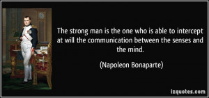 The strong man is the one who is able to intercept at will the ...