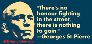 There's no honour fighting in the street, there is nothing to gain ...