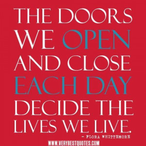 Living life quotes the doors we open and close each day decide the ...