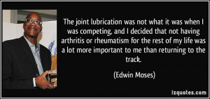 The joint lubrication was not what it was when I was competing, and I ...