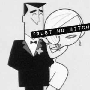 trust no bitch | Tumblr