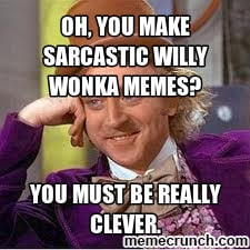 You Make Sarcastic Willy...