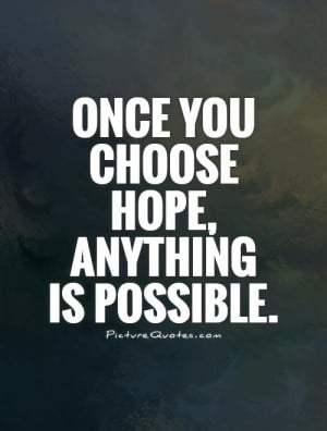 Hope Quotes Anything Is Possible Quotes Choose Quotes