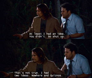 Pineapple Express: Nowhere and Quiznos