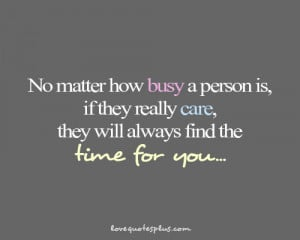 ... person is, if they really care, they will always find the time for you