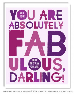 You Are Absolutely Fabulous, Darling Typographic Print. Positive ...