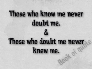 Never doubt me if you don`t know me