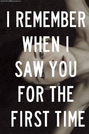 remember when I saw you for the first time.