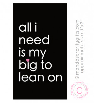 All I need is my big to lean on