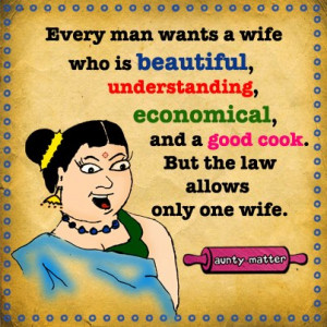 Every man wants a wife who is beautiful ,understanding,economical,and ...