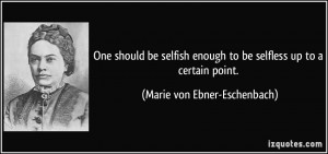 One should be selfish enough to be selfless up to a certain point ...