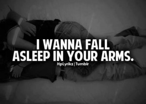 wanna fall asleep in your arms