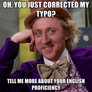 oh you just corrected my typo tell me more about your english ...