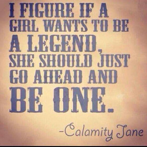 Calamity Jane... I think I may have pinned this quote already but it's ...