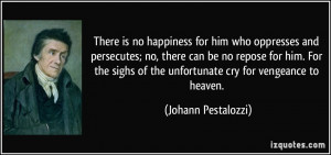 no happiness for him who oppresses and persecutes; no, there can be no ...