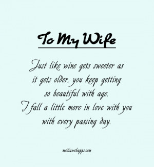 To my wife : Just like wine gets sweeter as it gets older, you keep ...