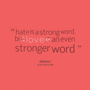 6061-hate-is-a-strong-word-but-love-is-an-even-stronger-word.png
