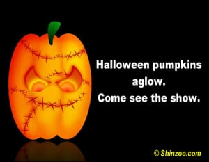 Halloween pumpkins aglow. Come see the show! ~ Halloween Quote