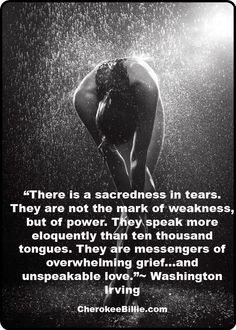 ... sacredness in tears. They are not the mark of weakness, but of power