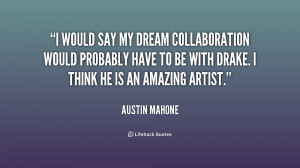 would say my dream collaboration would probably have to be with ...