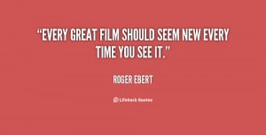 Every great film should seem new every time you see it.""