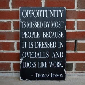 Thomas Edison once said,