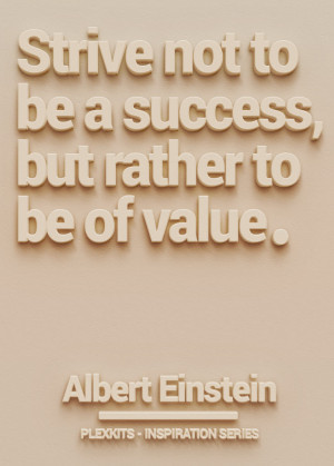 "Strive not to be a success, but rather to be of value."" Albert ..."