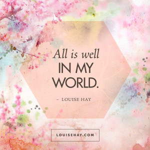... is Well In My World — Louise Hay #quote #inspiration #affirmation