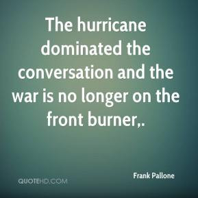 Frank Pallone - The hurricane dominated the conversation and the war ...