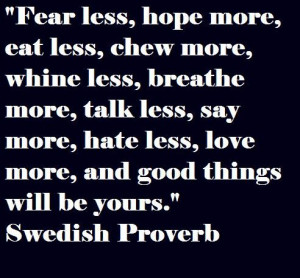less breathe more talk less say more hate less love more and good ...