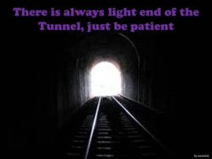 There is always light end of the tunnel