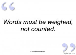 words must be weighed polish proverb